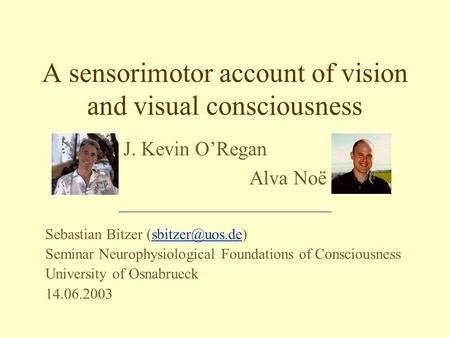 Sebastian Bitzer Seminar Neurophysiological Foundations of Consciousness University of Osnabrueck 14.06.2003 A sensorimotor.