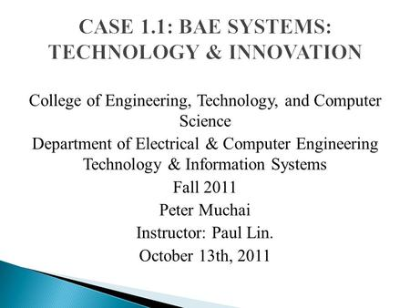 College of Engineering, Technology, and Computer Science Department of Electrical & Computer Engineering Technology & Information Systems Fall 2011 Peter.