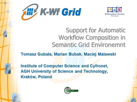 Support for Automatic Workflow Composition in Semantic Grid Environemnt Tomasz Gubała, Marian Bubak, Maciej Malawski Institute of Computer Science and.