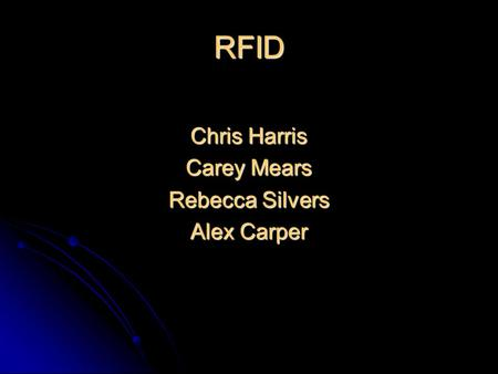 RFID Chris Harris Carey Mears Rebecca Silvers Alex Carper.