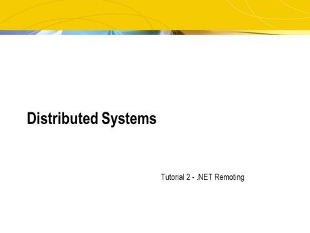 Distributed Systems Tutorial 2 -.NET Remoting. 2 What is Remoting?  Remoting allows you to pass objects or values across servers in different domains.