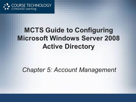 MCTS Guide to Configuring Microsoft Windows Server 2008 Active Directory Chapter 5: Account Management.