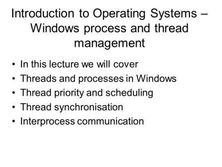 Introduction to Operating Systems – Windows process and thread management In this lecture we will cover Threads and processes in Windows Thread priority.