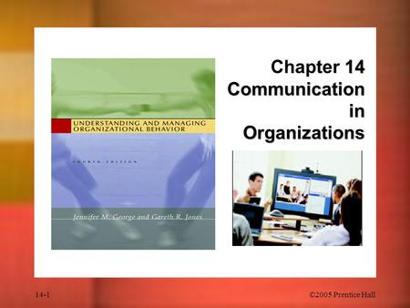 14-1©2005 Prentice Hall 14 Communication in Organizations Chapter 14 Communication in Organizations.