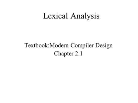 Lexical Analysis Textbook:Modern Compiler Design Chapter 2.1.