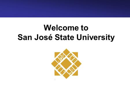 Welcome to San José State University. 2 Introduction From our President's office San José State University is making changes at many levels to ensure.