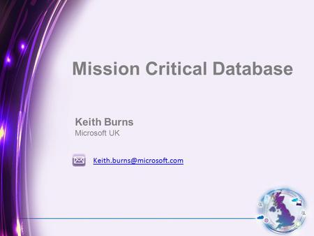 Keith Burns Microsoft UK Mission Critical Database.