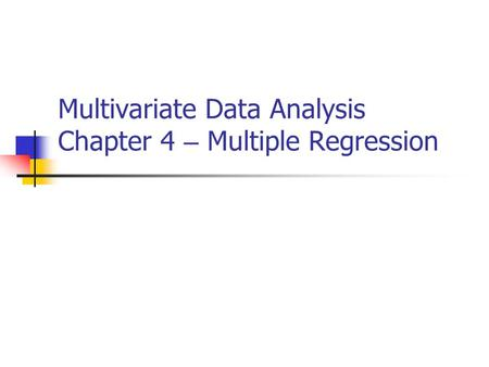 Multivariate Data Analysis Chapter 4 – Multiple Regression.