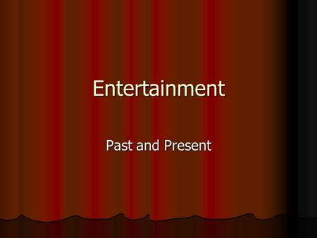 Entertainment Past and Present What do you like to do for fun? Type responses here: