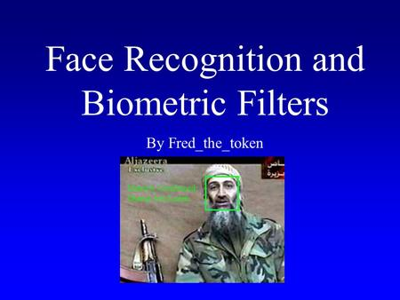 Face Recognition and Biometric Filters By Fred_the_token Identity Confirmed: Osama bin Laden.