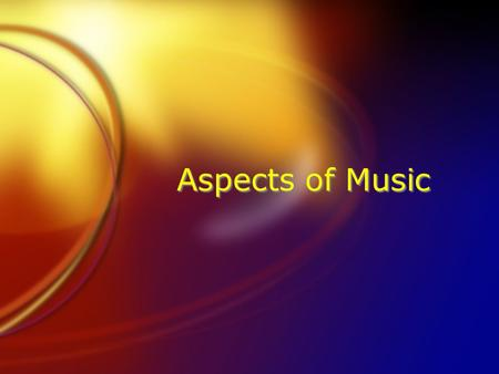 Aspects of Music Rhythm The aspect of music concerned with the organization of time. Primarily the durations of the sounds and silences that make up.