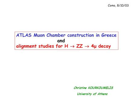 Christine KOURKOUMELIS University of Athens ATLAS Muon Chamber construction in Greece and alignment studies for H  ZZ  4μ decay Como, 8/10/03.