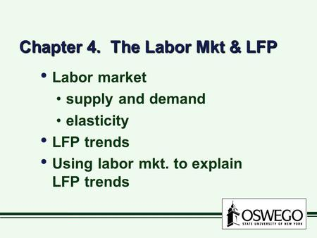 Chapter 4. The Labor Mkt & LFP Labor market supply and demand elasticity LFP trends Using labor mkt. to explain LFP trends Labor market supply and demand.