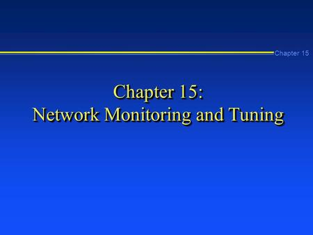 Chapter 15 Chapter 15: Network Monitoring and Tuning.