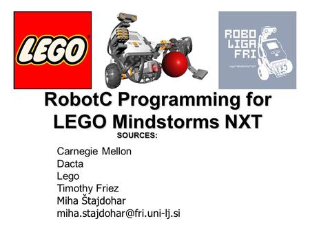 RobotC Programming for LEGO Mindstorms NXT Carnegie Mellon Dacta Lego Timothy Friez Miha Štajdohar SOURCES: