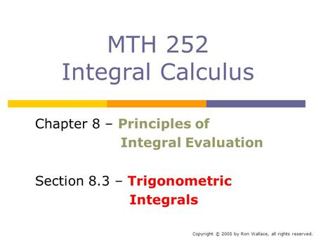 MTH 252 Integral Calculus Chapter 8 – Principles of
