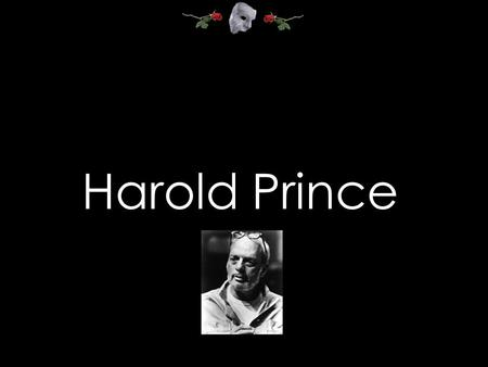 Harold Prince. In the Beginning Prince started as an Assistant Stage Manager in the 1950's. His first known shows were Tickets, Please!(1950) And Call.