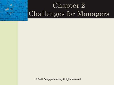 © 2011 Cengage Learning. All rights reserved. Chapter 2 Challenges for Managers.