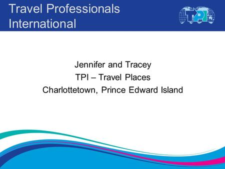 Travel Professionals International Jennifer and Tracey TPI – Travel Places Charlottetown, Prince Edward Island.