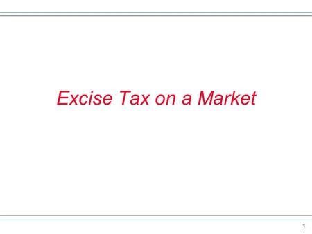 1 Excise Tax on a Market. 2 excise tax An excise tax is a tax on the seller of a product. We treat the tax as a cost of doing business. If there is no.