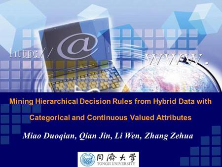 Mining Hierarchical Decision Rules from Hybrid Data with Categorical and Continuous Valued Attributes Miao Duoqian, Qian Jin, Li Wen, Zhang Zehua.