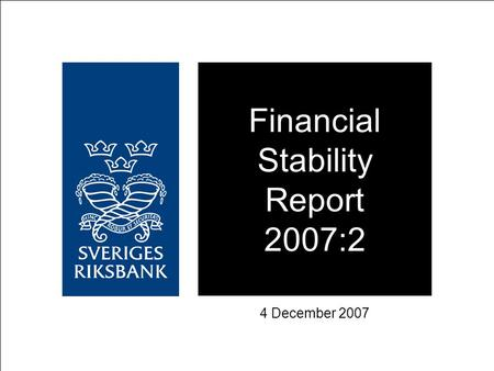 Financial Stability Report 2007:2 4 December 2007.