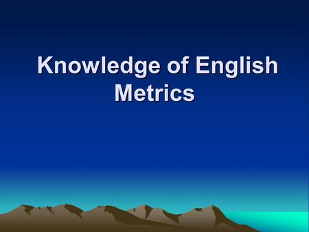 Knowledge of English Metrics Knowledge of English Metrics.