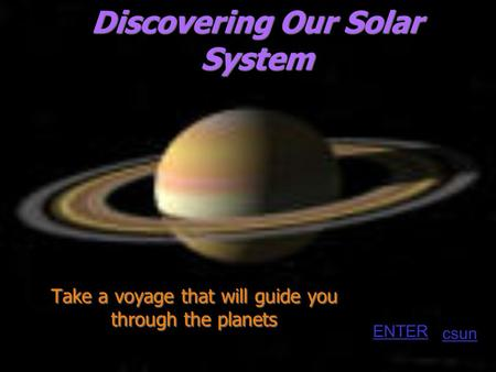 Discovering Our Solar System Take a voyage that will guide you through the planets csun ENTER.