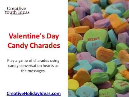 Valentine's Day Candy Charades Play a game of charades using candy conversation hearts as the messages. CreativeHolidayIdeas.com.