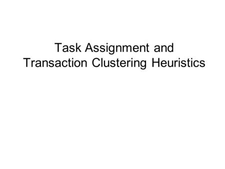 Task Assignment and Transaction Clustering Heuristics.