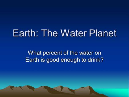 Earth: The Water Planet What percent of the water on Earth is good enough to drink?