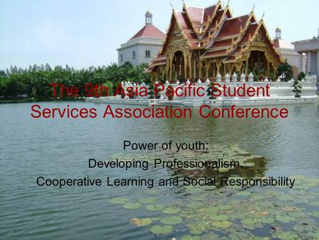 The 9th Asia Pacific Student Services Association Conference Power of youth: Developing Professionalism, Cooperative Learning and Social Responsibility.