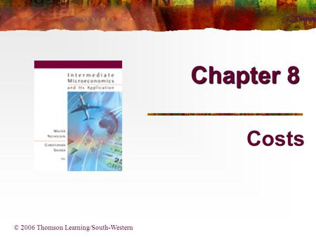 Chapter 8 Costs © 2006 Thomson Learning/South-Western.