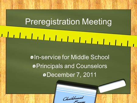 Preregistration Meeting In-service for Middle School Principals and Counselors December 7, 2011.