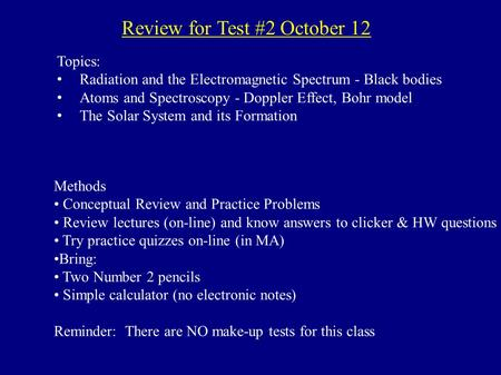 Review for Test #2 October 12 Topics: Radiation and the Electromagnetic Spectrum - Black bodies Atoms and Spectroscopy - Doppler Effect, Bohr model The.