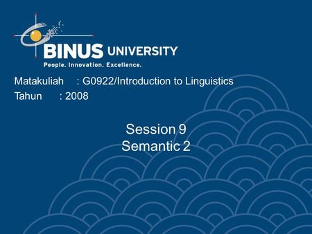 Matakuliah: G0922/Introduction to Linguistics Tahun: 2008 Session 9 Semantic 2.