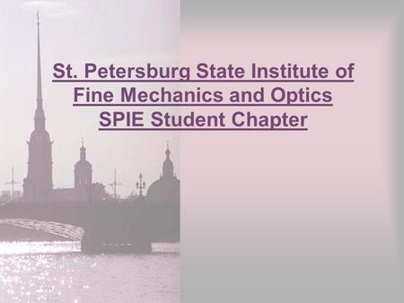 St. Petersburg State Institute of Fine Mechanics and Optics SPIE Student Chapter.