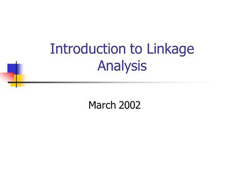 Introduction to Linkage Analysis March 2002. 3 Stages of Genetic Mapping Are there genes influencing this trait? Epidemiological studies Where are those.