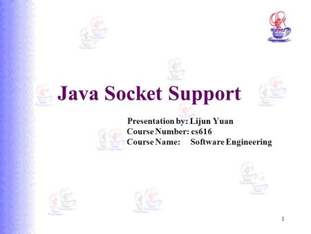 Java Socket Support 		 			 Presentation by: Lijun Yuan  Course Number: cs616.