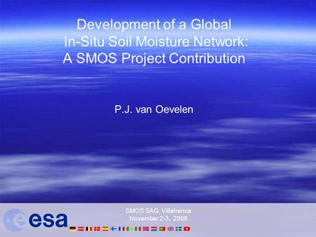 SMOS SAG, Villafranca November 2-3, 2006 Development of a Global In-Situ Soil Moisture Network: A SMOS Project Contribution P.J. van Oevelen.
