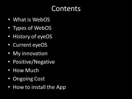 Contents What is WebOS Types of WebOS History of eyeOS Current eyeOS