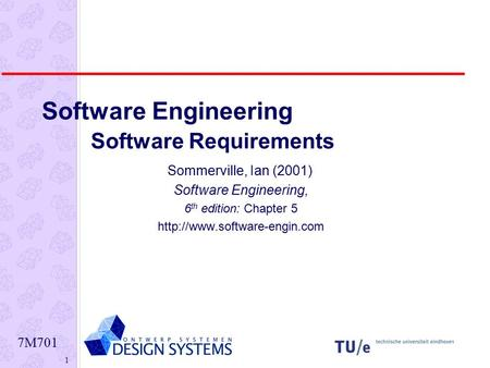 7M701 1 Software Engineering Software Requirements Sommerville, Ian (2001) Software Engineering, 6 th edition: Chapter 5