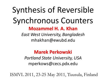 Synthesis of Reversible Synchronous Counters Mozammel H. A. Khan East West University, Bangladesh Marek Perkowski Portland State University,