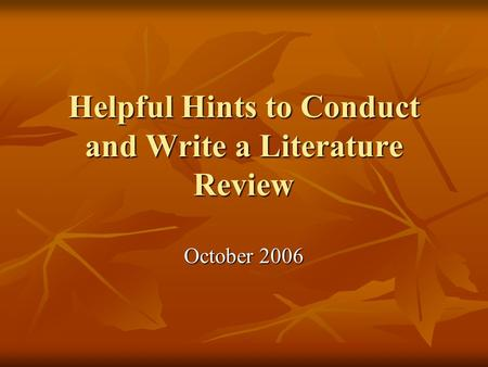 Helpful Hints to Conduct and Write a Literature Review October 2006.