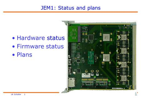 Uli Schäfer 1 JEM1: Status and plans Hardware status Firmware status Plans.