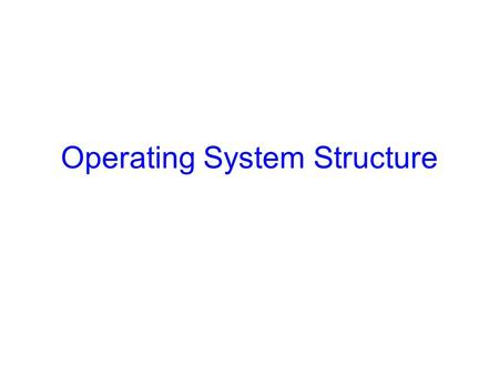 Operating System Structure. Announcements Make sure you are registered for CS 415 First CS 415 project is up –Initial design documents due next Friday,