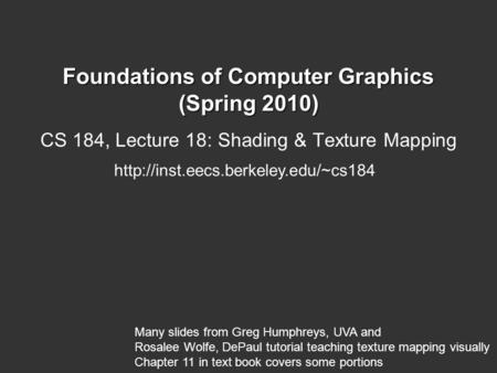 Foundations of Computer Graphics (Spring 2010) CS 184, Lecture 18: Shading & Texture Mapping  Many slides from Greg.