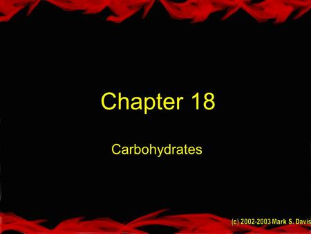 Chapter 18 Carbohydrates. Goals Distinguish and describe mono, di, oligo, and polysaccharides Classify and name monosaccharides Know D aldose and ketose.