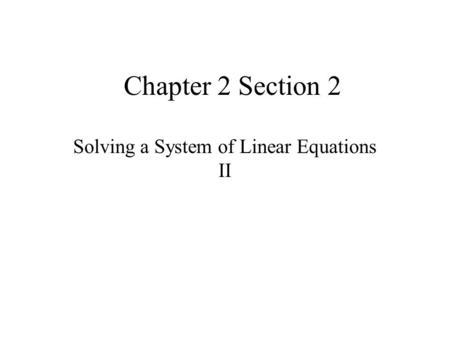 Chapter 2 Section 2 Solving a System of Linear Equations II.