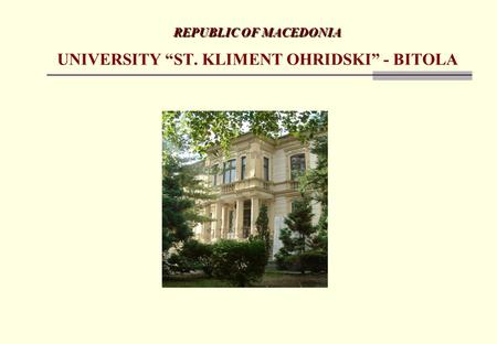 "REPUBLIC OF MACEDONIA REPUBLIC OF MACEDONIA UNIVERSITY ""ST. KLIMENT OHRIDSKI"" - BITOLA."